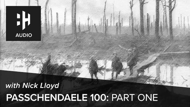 🎧 Passchendaele 100: Part 1 with Nick...