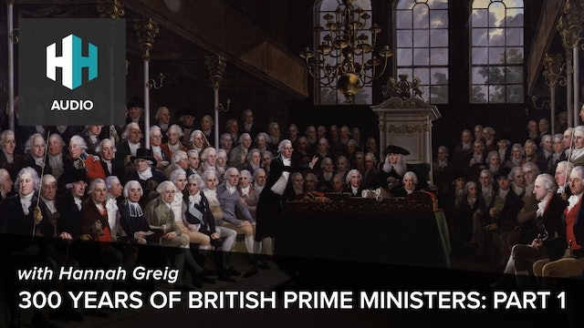 🎧 300 years of British Prime Ministers: Part 1