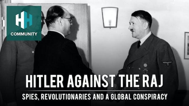 Hitler against the Raj: Spies, Revolu...
