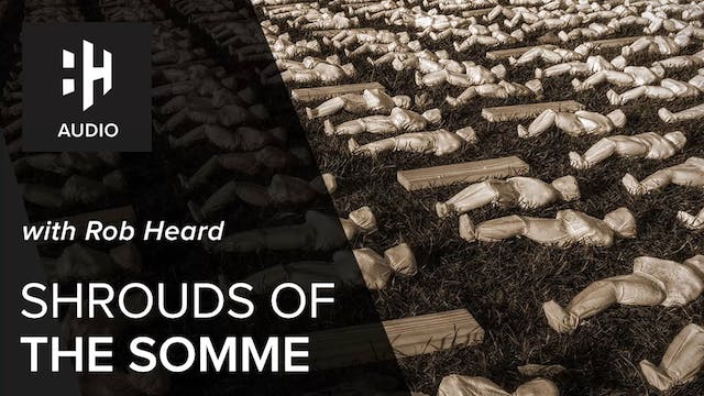🎧 Shrouds of the Somme with Rob Heard