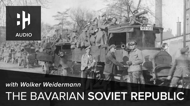 🎧 The Bavarian Soviet Republic with V...