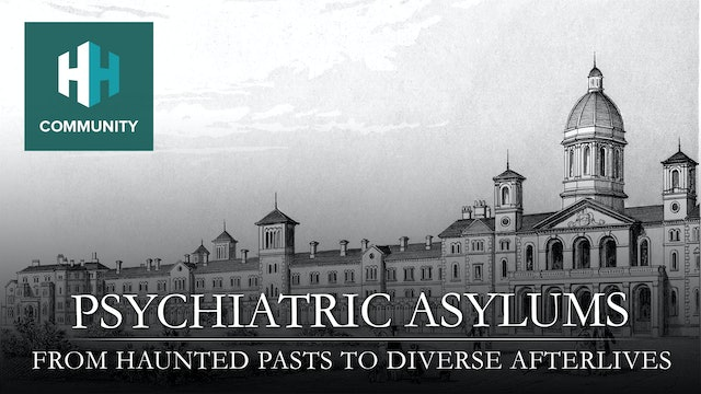 Psychiatric Asylums: From Haunted Pasts to Diverse Afterlives