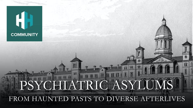 Psychiatric Asylums: From Haunted Pas...