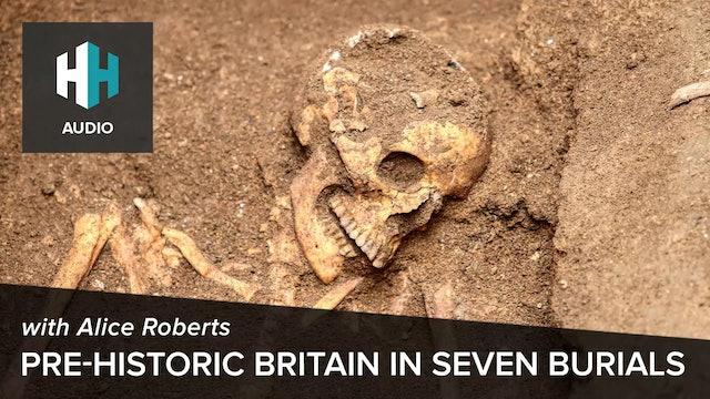 🎧 Pre-historic Britain in Seven Burials with Alice Roberts