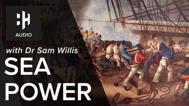 🎧 Sea Power with Dr Sam Willis