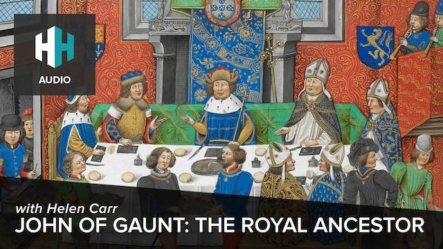 🎧 John of Gaunt: THE Royal Ancestor