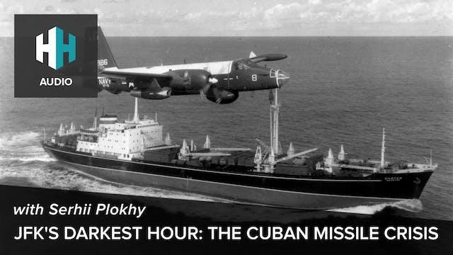 🎧 JFK's Darkest Hour: Cuban Missile C...