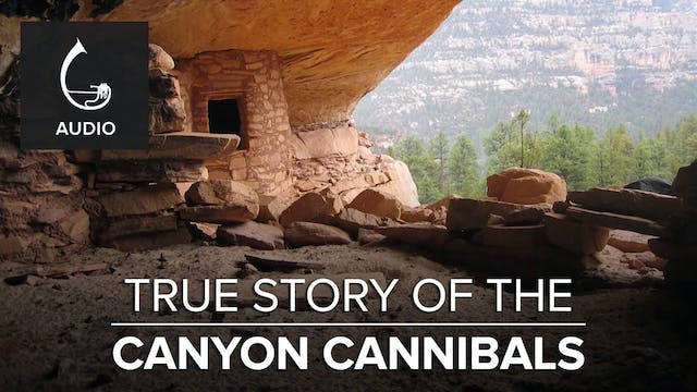 🎧 True Story of the Canyon Cannibals