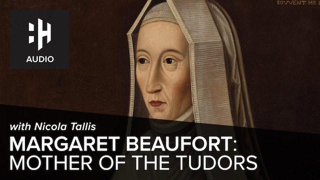🎧 Margaret Beaufort: Tudor Matriarch