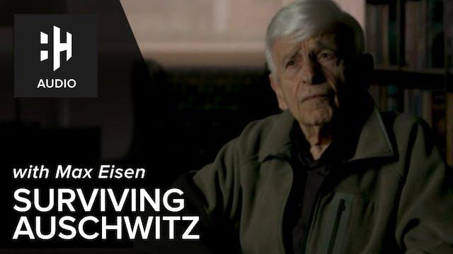 🎧 Max Eisen: Surviving Auschwitz