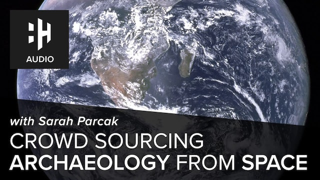 🎧 Crowd Sourcing Archaeology From Space with Sarah Parcak