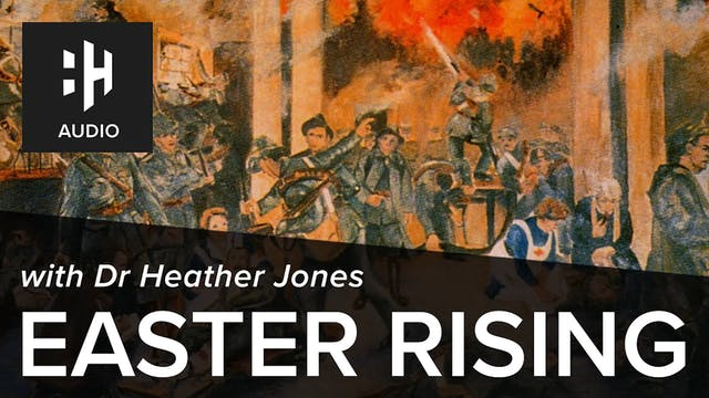 🎧 Easter Rising with Dr Heather Jones