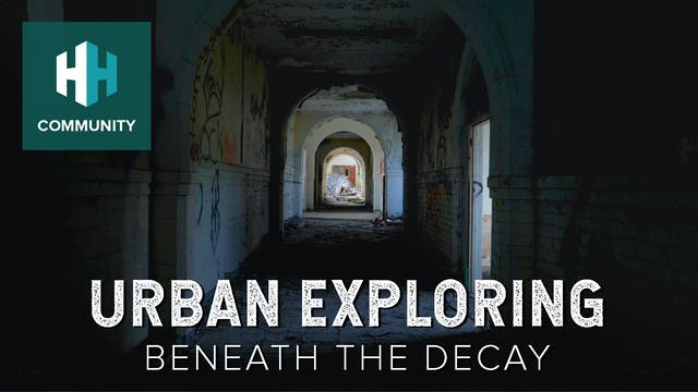 Urban Exploring: Beneath the Decay