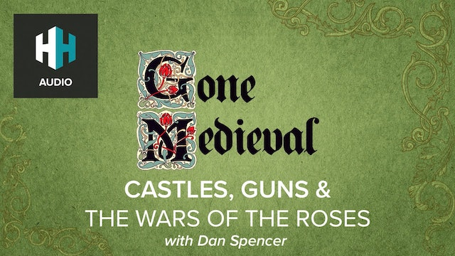 🎧 Castles, Guns & the Wars of the Roses