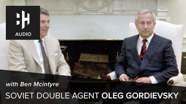 🎧 Soviet Double Agent Oleg Gordievsky...