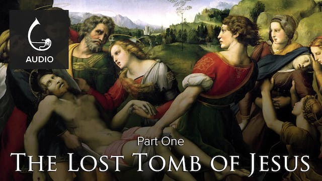 🎧 The Lost Tomb of Jesus (Part One)