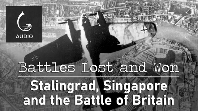 🎧 Stalingrad, Singapore and The Battle of Britain