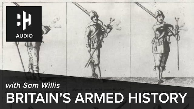 🎧 Britain's Armed History with Dr Sam...