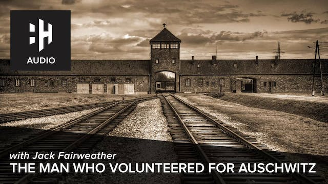 🎧 The Man Who Volunteered for Auschwitz