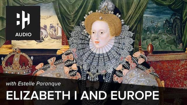 🎧 Elizabeth I and Europe with Estelle Paranque