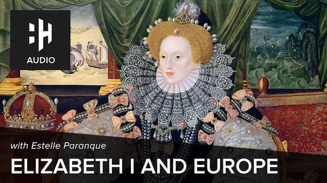 🎧 Elizabeth I and Europe with Estelle...