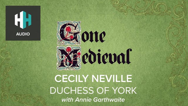 🎧 Cecily Neville: Duchess of York