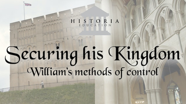 Securing his Kingdom: William's Methods of Control