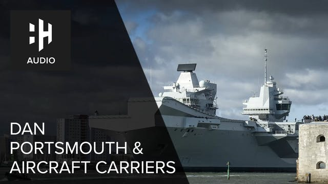 🎧 Dan, Portsmouth and Aircraft Carriers