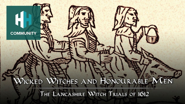 Wicked Witches and Honourable Men: The Lancashire Witch Trials of 1612