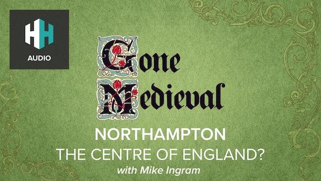 🎧 Northampton: The Heart of England?