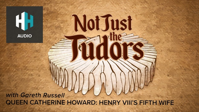 🎧 Queen Catherine Howard: Henry VIII's Fifth Wife