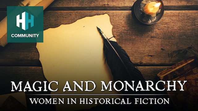 Magic and Monarchy: Women in Historical Fiction