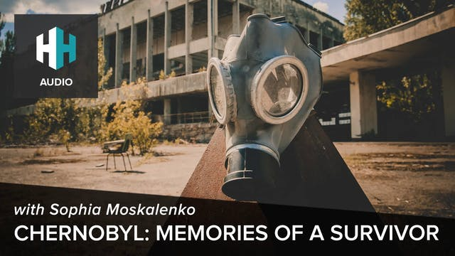 🎧 Chernobyl: Memories of a Survivor