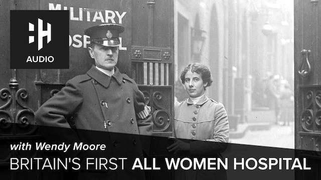 🎧 Britain's First All Women Hospital