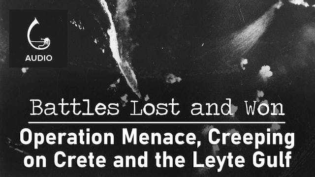🎧 Operation Menace, Creeping on Crete & the Leyte Gulf