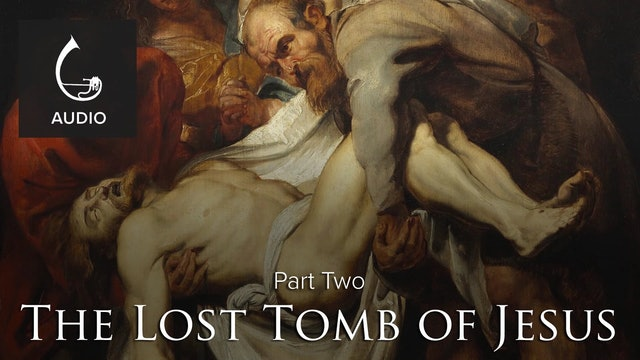 🎧 The Lost Tomb of Jesus (Part Two)