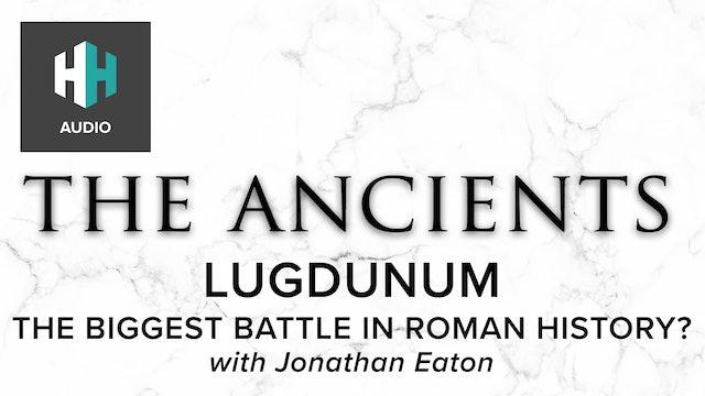 🎧 Lugdunum: The Biggest Battle in Roman History?