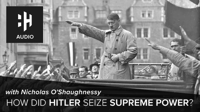 🎧 How Did Hitler Seize Supreme Power?