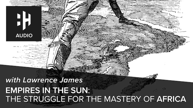 🎧 Empires in the Sun: The Struggle for the Mastery of Africa with Lawrence James