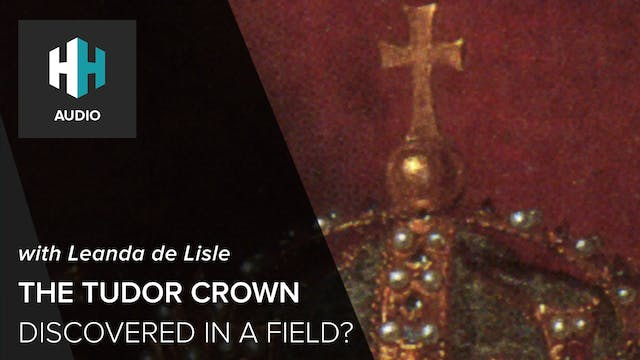 🎧 The Tudor Crown Discovered in a Field?
