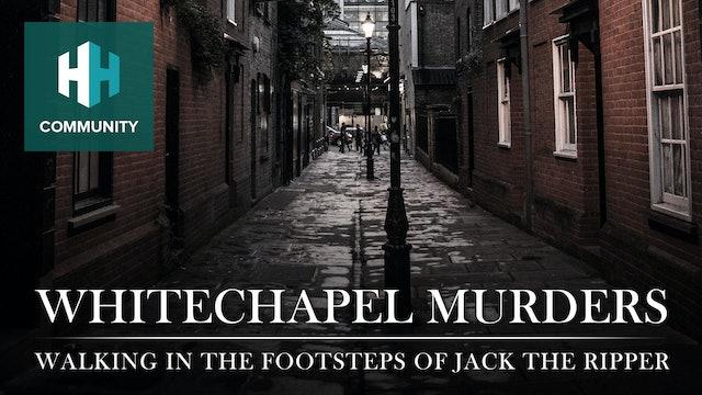 Whitechapel Murders: Walking in the Footsteps of Jack the Ripper
