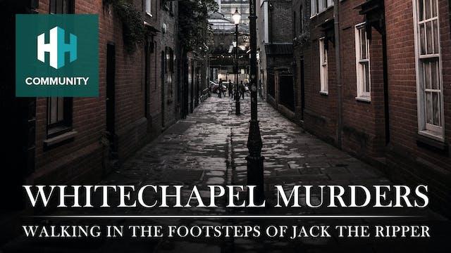 Whitechapel Murders: Walking in the F...