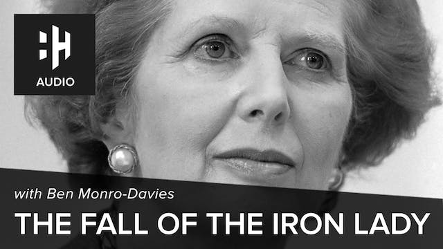 🎧 The Fall of the Iron Lady with Ben ...