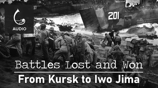 🎧 Battles Lost and Won: From Kursk to Iwo Jima