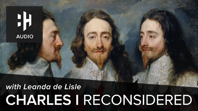 🎧 Charles I Reconsidered with Leanda de Lisle