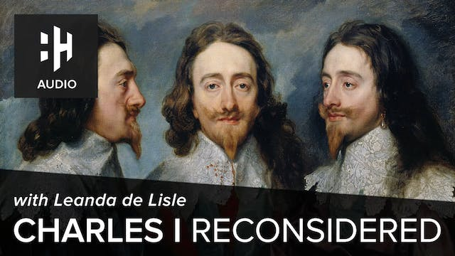 🎧 Charles I Reconsidered with Leanda ...