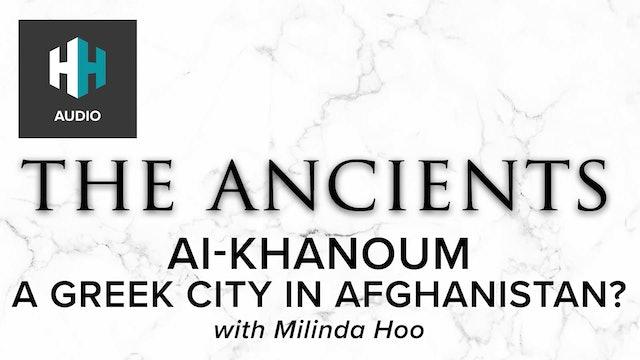 🎧 Ai-Khanoum: A Greek City in Afghanistan?