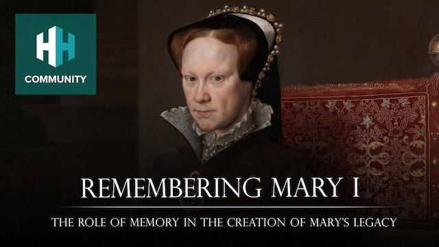 Remembering Mary I: The Role of Memory in the Creation of Mary's Legacy