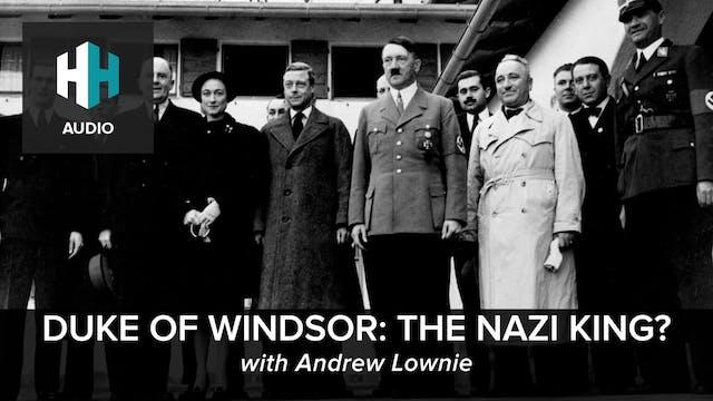 🎧 Duke of Windsor: The Nazi King?