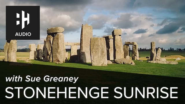 🎧 Stonehenge Sunrise with Sue Greaney